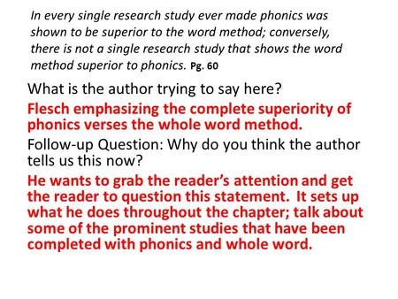 In every single research study ever made phonics was shown to be superior to the word method; conversely, there is not a single research study that shows.