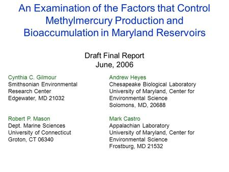 An Examination of the Factors that Control Methylmercury Production and Bioaccumulation in Maryland Reservoirs Draft Final Report June, 2006 Cynthia C.
