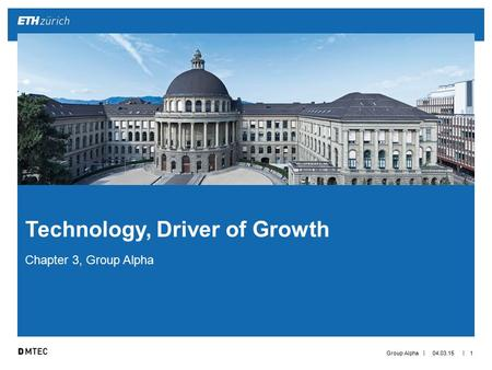 || Chapter 3, Group Alpha 04.03.15Group Alpha1 Technology, Driver of Growth.
