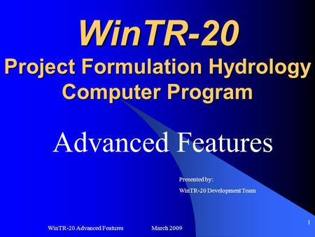 WinTR-20 Advanced Features March 2009 1 WinTR-20 Project Formulation Hydrology Computer Program Advanced Features Presented by: WinTR-20 Development Team.