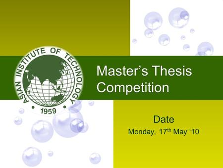 Master's Thesis Competition Date Monday, 17 th May '10.