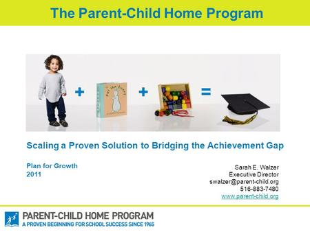 Scaling a Proven Solution to Bridging the Achievement Gap Plan for Growth 2011 Sarah E. Walzer Executive Director 516-883-7480.