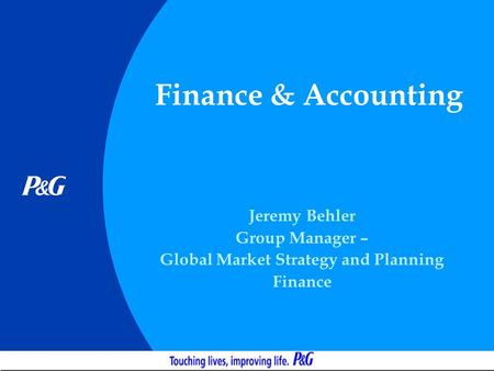 Finance & Accounting Jeremy Behler Group Manager – Global Market Strategy and Planning Finance.