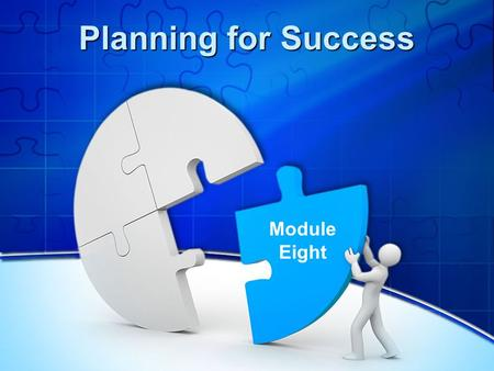 Planning for Success Module Eight. Reflecting on the Previous Session What was most useful from the previous session? What progress have you made since.