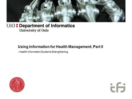 Using Information for Health Management; Part II - Health Information Systems Strengthening.