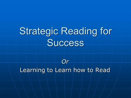 Strategic Reading for Success Or Learning to Learn how to Read.