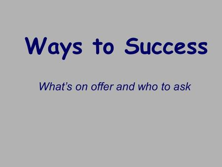 Ways to Success What's on offer and who to ask. Saturday Club The LRC is open every Saturday during term-time from 10am to 2 pm and is staffed by two.
