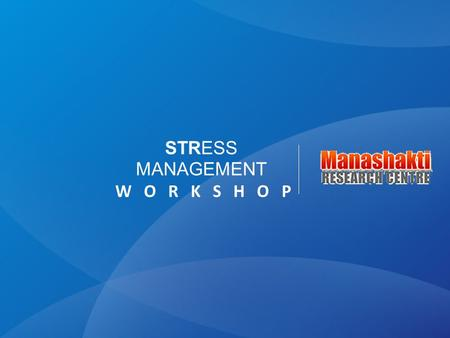 STRESS MANAGEMENT W O R K S H O P. ABOUT THE WORKSHOP STRESS MANAGEMENT W O R K S H O P Life offers a buffer of choices and an individual opts the one.