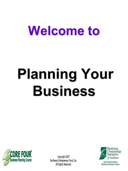 Welcome to Planning Your Business. Success Planning starts with pre- planning your work and building a solid foundation.