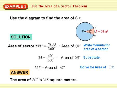 EXAMPLE 3 Use the Area of a Sector Theorem Use the diagram to find the area of V. SOLUTION Area of sector TVU = Area of V m TU 360 ° Write formula for.