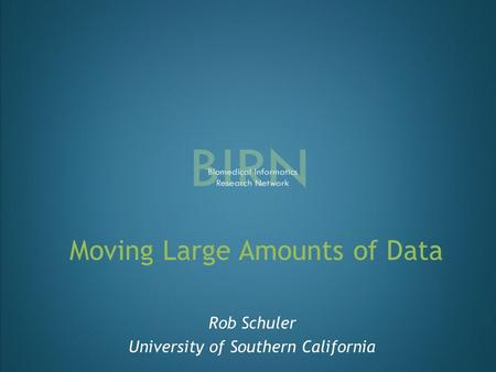 Moving Large Amounts of Data Rob Schuler University of Southern California.