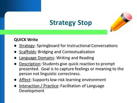 Strategy Stop QUICK Write Strategy: Springboard for Instructional Conversations Scaffolds: Bridging and Contextualization Language Domains: Writing and.