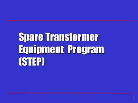 1 Spare Transformer Equipment Program (STEP). 2 STEP Objectives Industry initiative to increase the number of available spare transformers for use following.