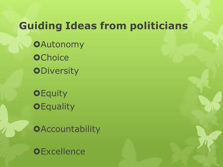 Guiding Ideas from politicians  Autonomy  Choice  Diversity  Equity  Equality  Accountability  Excellence.