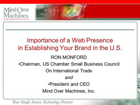 Slide footer Importance of a Web Presence in Establishing Your Brand in the U.S. RON MONFORD Chairman, US Chamber Small Business Council On International.