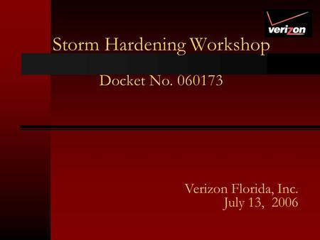 Storm Hardening Workshop Docket No. 060173 Verizon Florida, Inc. July 13, 2006.