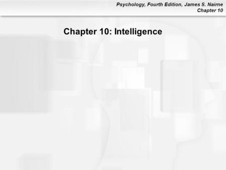 Psychology, Fourth Edition, James S. Nairne Chapter 10 Chapter 10: Intelligence.