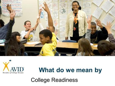 What do we mean by College Readiness Do you have the skills, tools, work habits, and determination to graduate with a 4-year degree? What is College.
