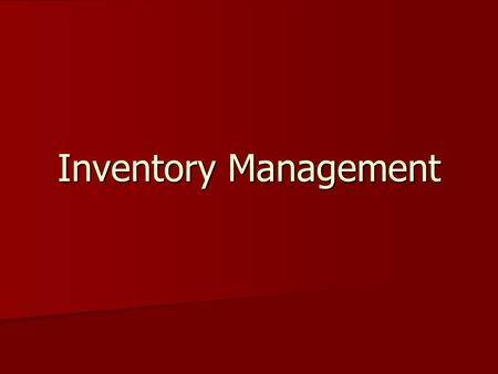 Inventory Management. Purpose of Inventory Management Have inventory when you need it Have inventory when you need it Don't have too much. Don't have.