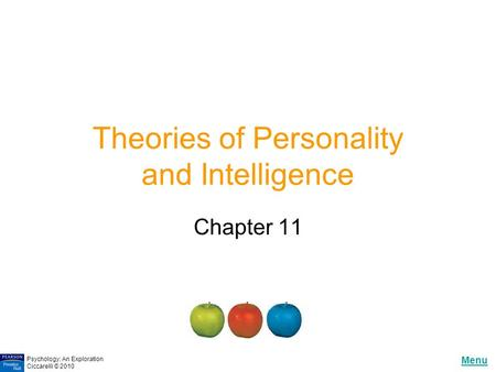Menu Psychology: An Exploration Ciccarelli © 2010 Theories of Personality and Intelligence Chapter 11.