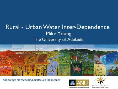 Rural - Urban Water Inter-Dependence Mike Young The University of Adelaide.