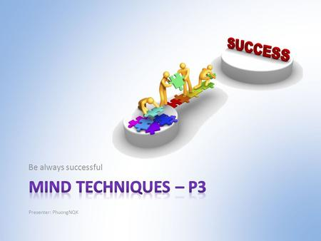 Be always successful Presenter: PhuongNQK. Goals Define successes and failures Show you 1 way to be always successful.