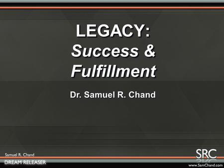 LEGACY: Success & Fulfillment Dr. Samuel R. Chand.