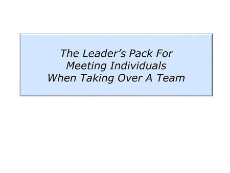The Leader's Pack For Meeting Individuals When Taking Over A Team.