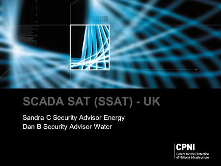 SCADA SAT (SSAT) - UK Sandra C Security Advisor Energy Dan B Security Advisor Water.