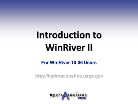 Introduction to WinRiver II For WinRiver 10.06 Users