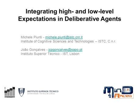 Integrating high- and low-level Expectations in Deliberative Agents Michele Piunti - Institute of.