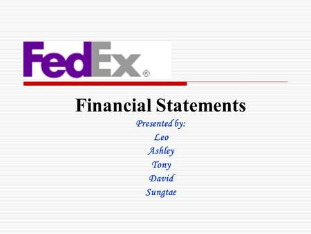 Financial Statements Presented by: Leo Ashley Tony David Sungtae.