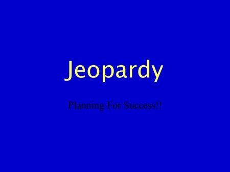 Jeopardy Planning For Success!!. III III IVV 100 200 300 400 500.
