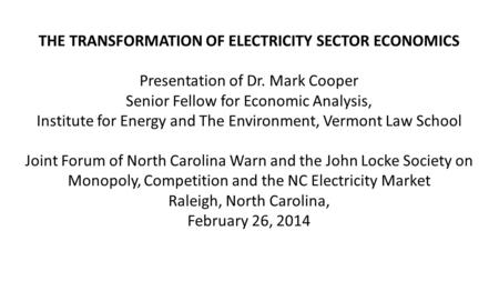 THE TRANSFORMATION OF ELECTRICITY SECTOR ECONOMICS Presentation of Dr. Mark Cooper Senior Fellow for Economic Analysis, Institute for Energy and The Environment,
