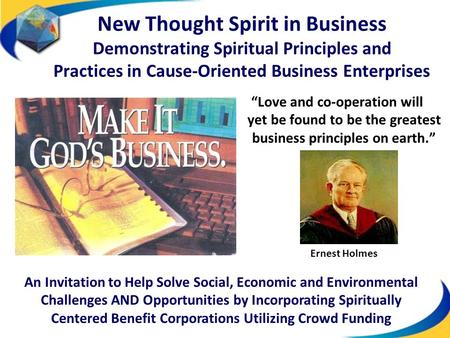"""Love and co-operation will yet be found to be the greatest business principles on earth."" Ernest Holmes New Thought Spirit in Business Demonstrating Spiritual."
