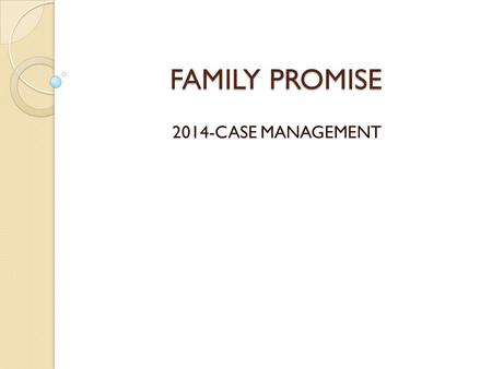 FAMILY PROMISE 2014-CASE MANAGEMENT. HOW MANY FAMILIES SERVED? SO FAR, IN 2014 FAMILY PROMISE HAS SERVED:  FAMILIES-30  CHILDREN-56  ADULTS-38  TOTAL.