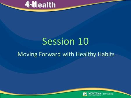 Session 10 Moving Forward with Healthy Habits. Welcome My Healthy Preteen Activity Moving Forward with Healthy Habits Program Evaluation Keeping up with.