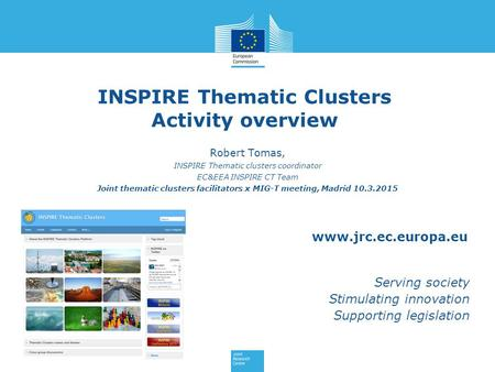Www.jrc.ec.europa.eu Serving society Stimulating innovation Supporting legislation INSPIRE Thematic Clusters Activity overview Robert Tomas, INSPIRE Thematic.