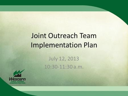 Joint Outreach Team Implementation Plan July 12, 2013 10:30-11:30 a.m.