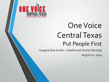 One Voice Central Texas Put People First Imagine One Austin – Health and Human Services August 11, 2014.