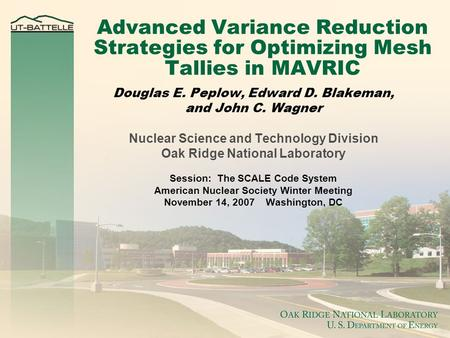 Advanced Variance Reduction Strategies for Optimizing Mesh Tallies in MAVRIC Douglas E. Peplow, Edward D. Blakeman, and John C. Wagner Nuclear Science.