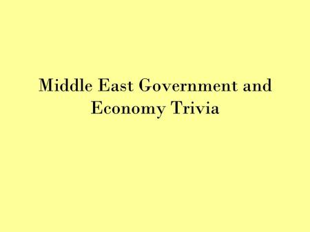 Middle East Government and Economy Trivia. Round One Government.