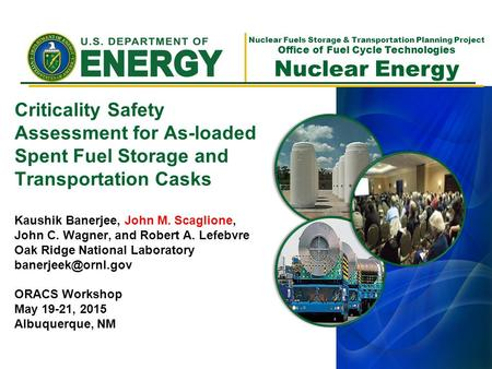 Nuclear Fuels Storage & Transportation Planning Project Office of Fuel Cycle Technologies Nuclear Energy Criticality Safety Assessment for As-loaded Spent.