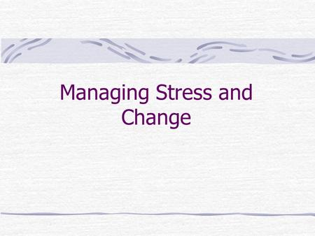 Managing Stress and Change. The Signs and Symptoms of Stress Stress Factors Environmental, Social, Organizational, Personal Stress Cues Physiological,