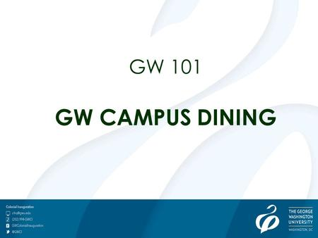 GW 101 GW CAMPUS DINING. GW Campus Dining Colonial Inauguration 2014:Dining 101.