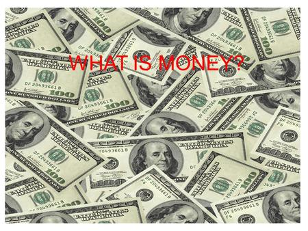 WHAT IS MONEY?. What is Money? A measure of value A medium of exchange.