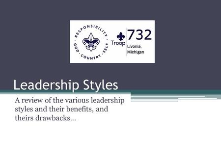 Leadership Styles A review of the various leadership styles and their benefits, and theirs drawbacks…