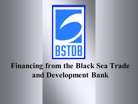 Financing from the Black Sea Trade and Development Bank.