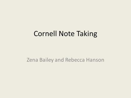 Cornell Note Taking Zena Bailey and Rebecca Hanson.