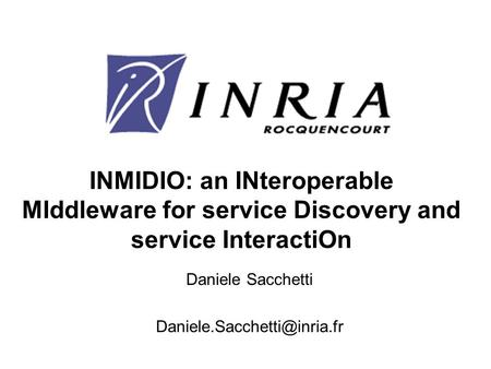 INMIDIO: an INteroperable MIddleware for service Discovery and service InteractiOn Daniele Sacchetti